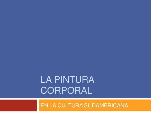 LA PINTURACORPORALEN LA CULTURA SUDAMERICANA