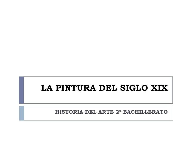 LA PINTURA DEL SIGLO XIX    HISTORIA DEL ARTE 2º BACHILLERATO