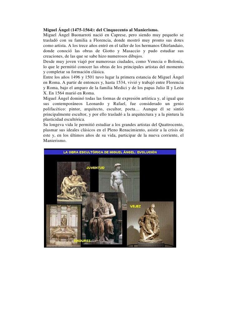 Miguel Ángel (1475-1564): del Cinquecento al Manierismo.Miguel Ángel Buonarroti nació en Caprese, pero siendo muy pequeño ...
