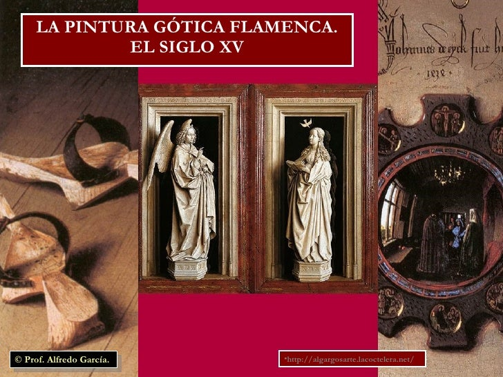 LA PINTURA GÓTICA FLAMENCA. EL SIGLO XV <ul><li>http://algargosarte.lacoctelera.net/ </li></ul>© Prof. Alfredo García.