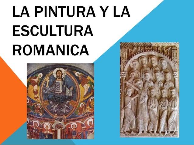 LA PINTURA Y LA ESCULTURA ROMANICA
