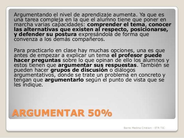 Argumentando el nivel de aprendizaje aumenta. Ya que es una tarea compleja en la que el alumno tiene que poner en marcha v...
