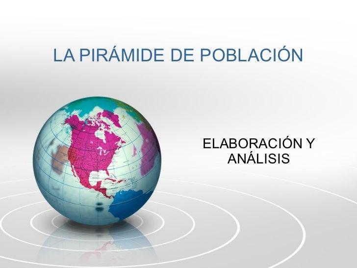 LA PIRÁMIDE DE POBLACIÓN ELABORACIÓN Y ANÁLISIS