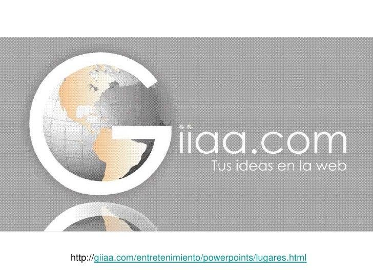 http://giiaa.com/entretenimiento/powerpoints/lugares.html