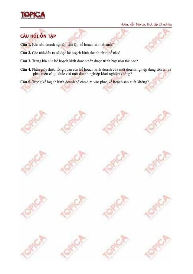 Hướng dẫn Báo cáo thực tập tốt nghiệp CÂU HỎI ÔN TẬP Câu 1. Khi nào doanh nghiệp cần lập kế hoạch kinh doanh? Câu 2. Các n...