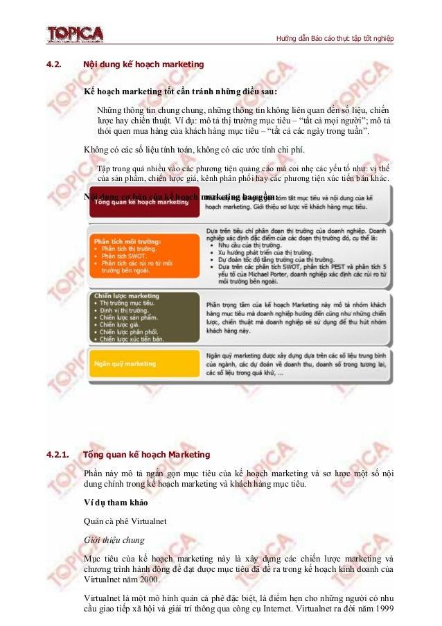 Hướng dẫn Báo cáo thực tập tốt nghiệp 4.2. Nội dung kế hoạch marketing Kế hoạch marketing tốt cần tránh những điều sau: Nh...