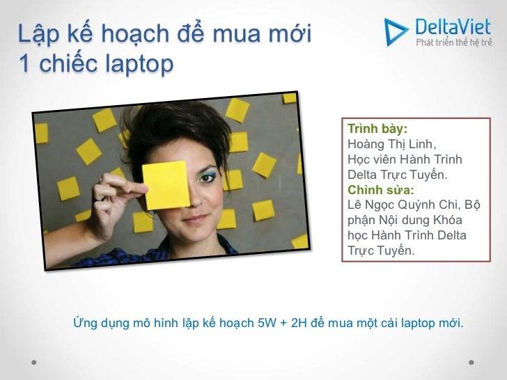 Lập kế hoạch để mua mới1 chiếc laptop                                                Trình bày:                           ...
