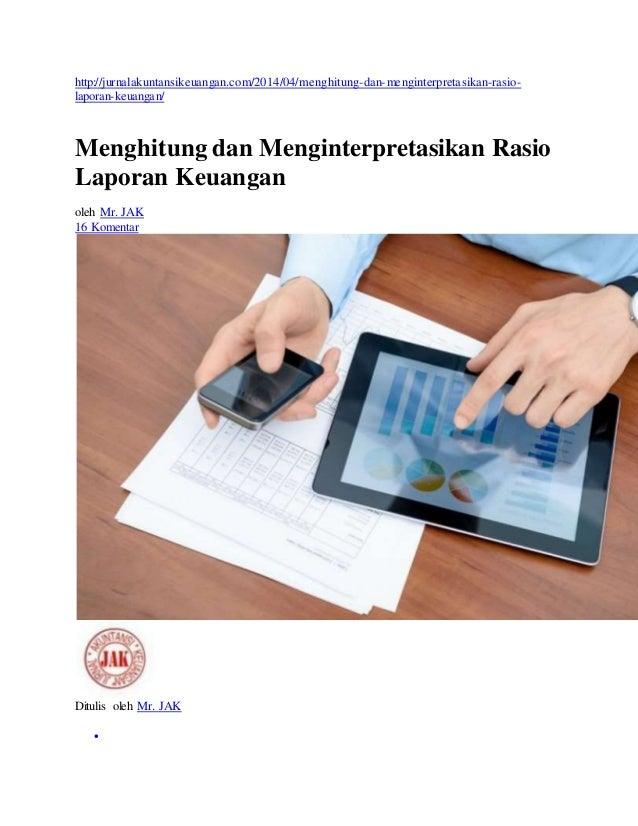 http://jurnalakuntansikeuangan.com/2014/04/menghitung-dan-menginterpretasikan-rasio- laporan-keuangan/ Menghitung dan Meng...