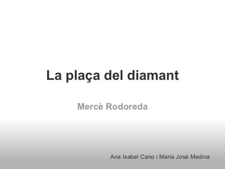 La plaça del diamant    Mercè Rodoreda          Ana Isabel Cano i Maria José Medina