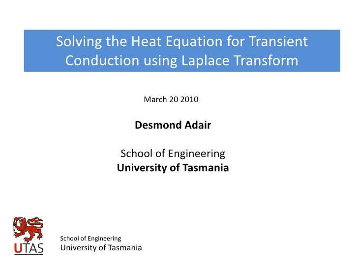 Solving the Heat Equation for Transient Conduction using Laplace Transform<br />March 20 2010<br />Desmond Adair<br />Scho...