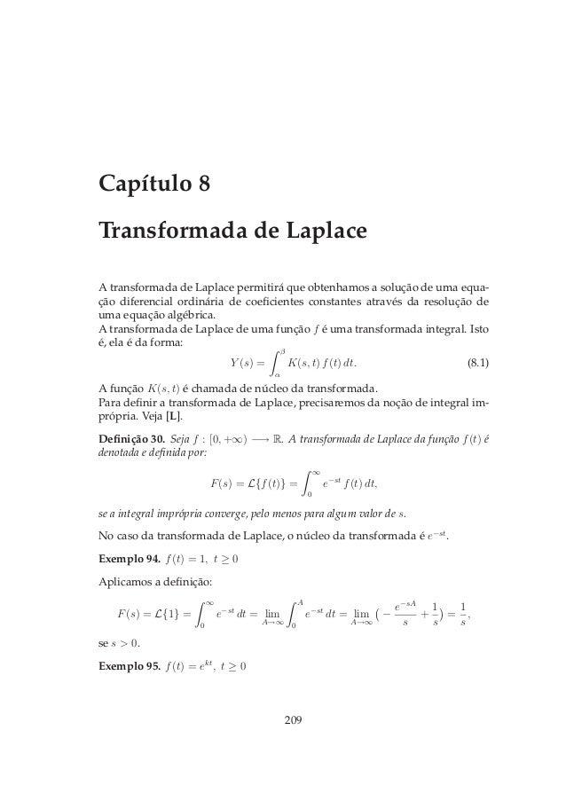 Capítulo 8 Transformada de Laplace A transformada de Laplace permitirá que obtenhamos a solução de uma equa- ção diferenci...