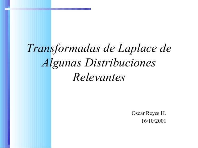 Transformadas de Laplace de Algunas Distribuciones Relevantes Oscar Reyes H. 16/10/2001