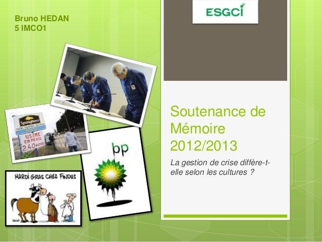 Soutenance de Mémoire 2012/2013 La gestion de crise diffère-t- elle selon les cultures ? Bruno HEDAN 5 IMCO1