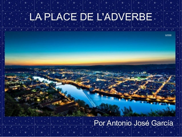 LA PLACE DE L'ADVERBE  Por Antonio José García