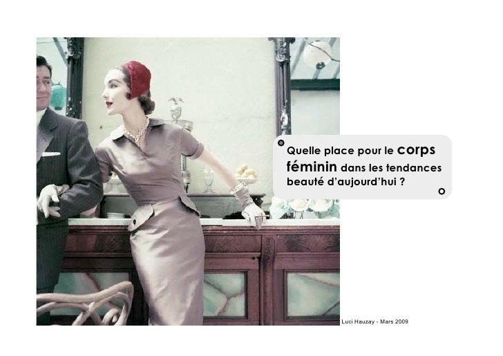 Quelle place pour le corps féminin dans les tendances beauté d'aujourd'hui ?               Luci Hauzay - Mars 2009