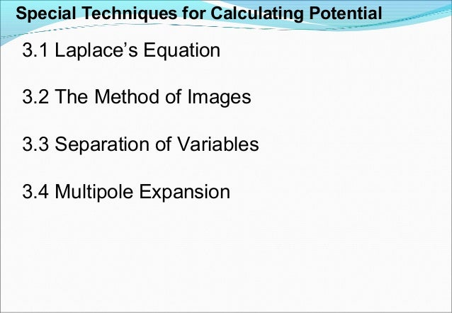 Special Techniques for Calculating Potential 3.1 Laplace's Equation 3.2 The Method of Images 3.3 Separation of Variables 3...