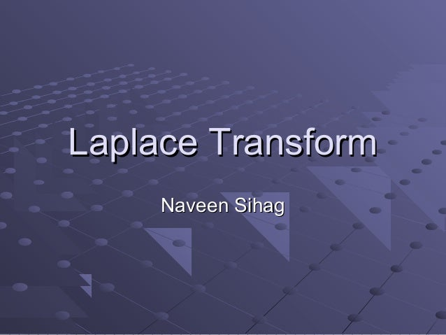 Laplace Transform     Naveen Sihag