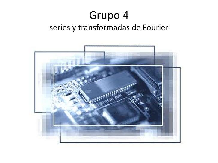 Grupo 4series y transformadas de Fourier<br />