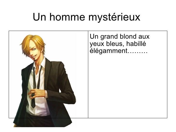 Un homme mystérieux          Un grand blond aux          yeux bleus, habillé          élégamment………