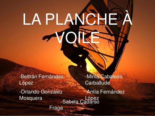 LA PLANCHE À VOILE -Beltrán Fernández López -Minia Cabaleiro Carballude -Orlando González Mosquera -Antía Fernández López ...