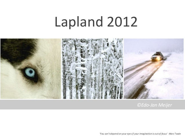 Lapland 2012                                         ©Edo-Jan Meijer      'You can't depend on your eyes if your imaginati...