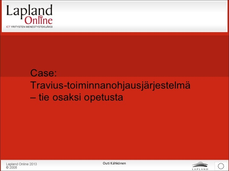 Case:  Travius-toiminnanohjausjärjestelmä – tie osaksi opetusta Outi Kähkönen