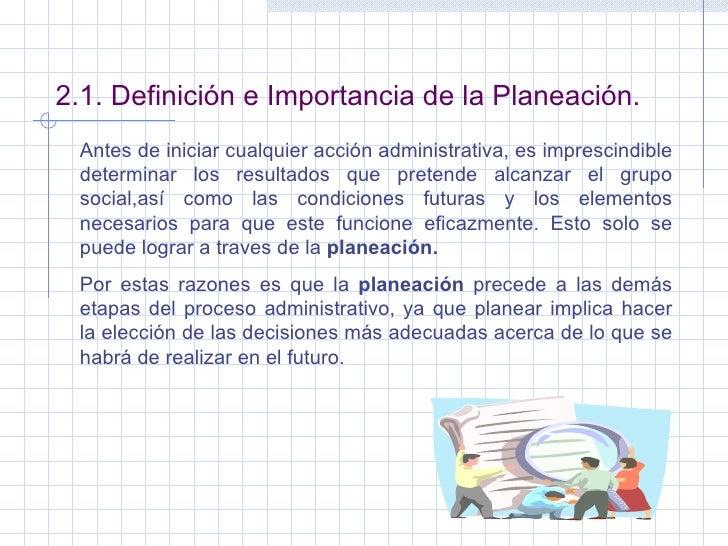 2.1. Definición e Importancia de la Planeación. Antes de iniciar cualquier acción administrativa, es imprescindible determ...