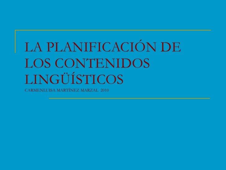 LA PLANIFICACIÓN DE LOS CONTENIDOS LINGÜÍSTICOS CARMENLUISA MARTÍNEZ MARZAL  2010