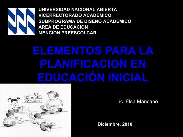 ELEMENTOS PARA LA PLANIFICACION EN EDUCACIÓN INICIAL UNIVERSIDAD NACIONAL ABIERTA VICERRECTORADO ACADEMICO SUBPROGRAMA DE ...