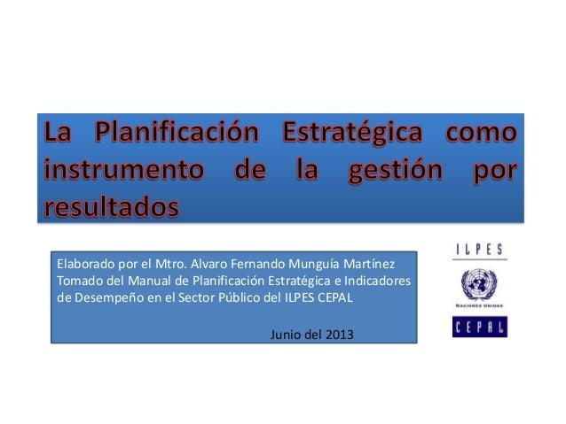 Elaborado por el Mtro. Alvaro Fernando Munguía Martínez Tomado del Manual de Planificación Estratégica e Indicadores de De...
