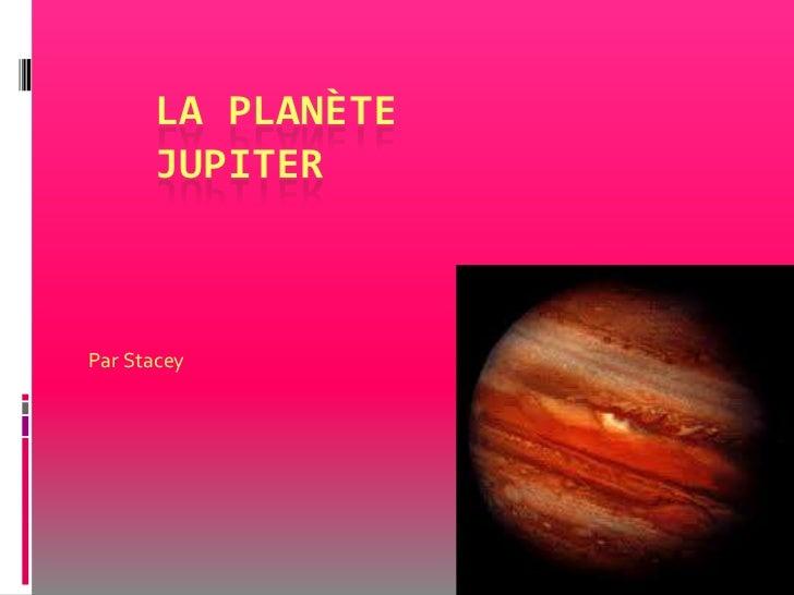 La planète JUPITER<br />Par Stacey<br />
