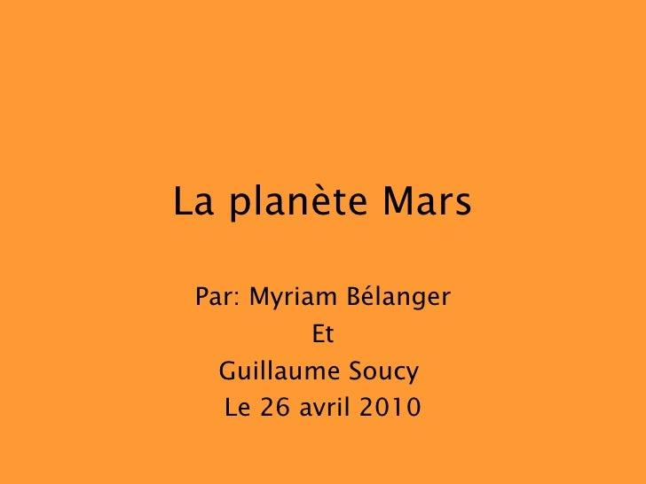 La planète Mars Par: Myriam Bélanger Et Guillaume Soucy  Le 26 avril 2010