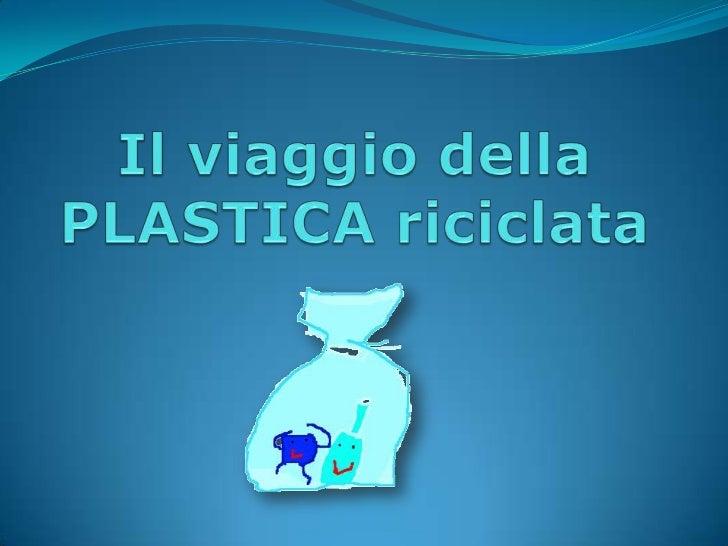 Il viaggio della PLASTICA riciclata<br />