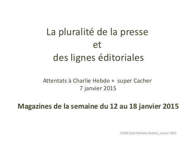 La pluralité de la presse et des lignes éditoriales Attentats à Charlie Hebdo + super Cacher 7 janvier 2015 Magazines de l...