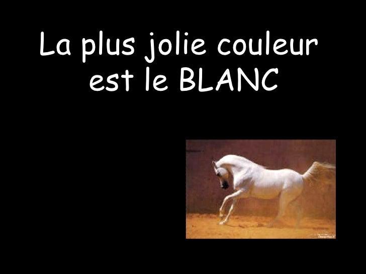 La plus jolie couleur  est le BLANC