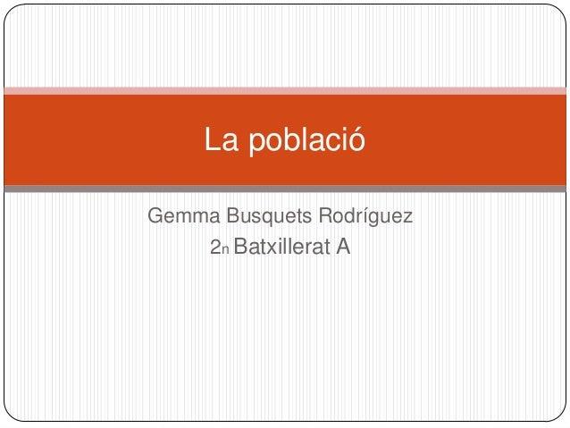 Gemma Busquets Rodríguez2n Batxillerat ALa població
