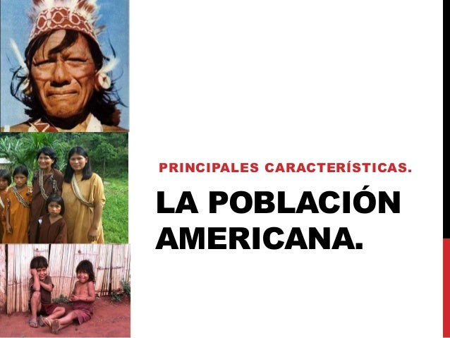 LA POBLACIÓN AMERICANA. PRINCIPALES CARACTERÍSTICAS.