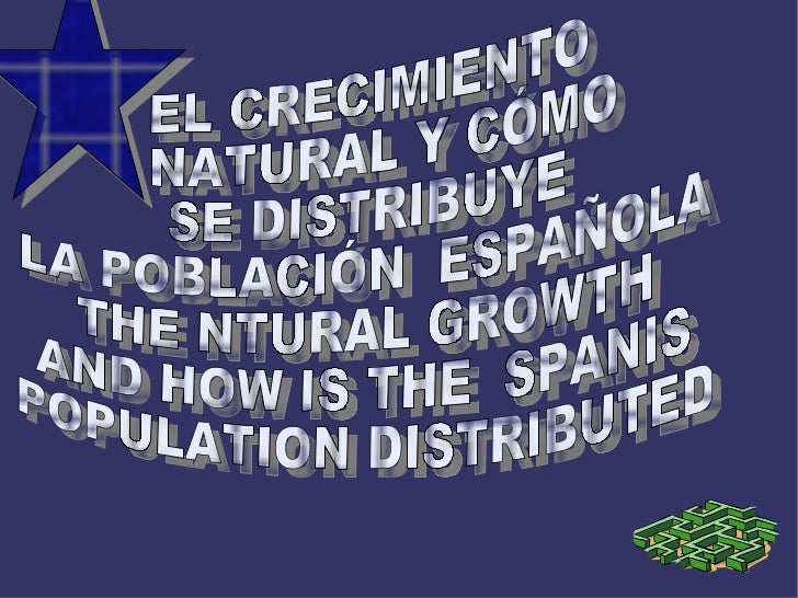 EL CRECIMIENTO NATURAL Y CÓMO  SE DISTRIBUYE  LA POBLACIÓN  ESPAÑOLA THE NTURAL GROWTH AND HOW IS THE  SPANIS  POPULATION ...