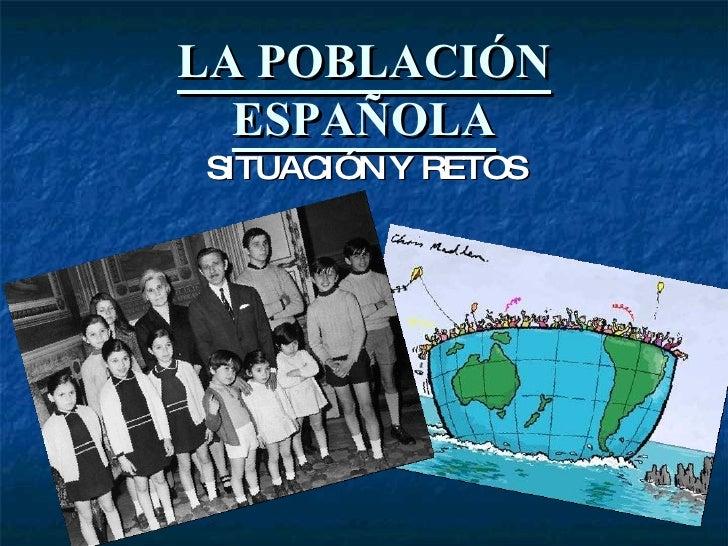 LA POBLACIÓN ESPAÑOLA SITUACIÓN Y RETOS