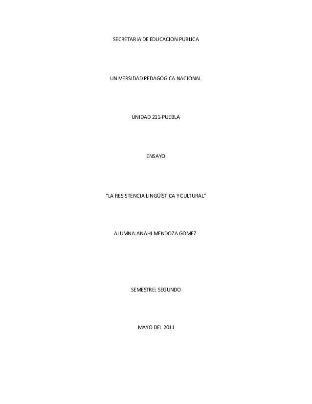 """SECRETARIA DE EDUCACION PUBLICA UNIVERSIDAD PEDAGOGICA NACIONAL UNIDAD 211-PUEBLA ENSAYO """"LA RESISTENCIA LINGÜÍSTICA Y CUL..."""