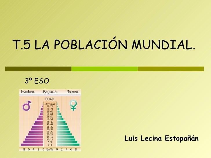 Luis Lecina Estopañán T.5 LA POBLACIÓN MUNDIAL. 3º ESO