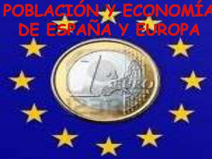 POBLACIÓN Y ECONOMÍA<br />DE ESPAÑA Y EUROPA<br />