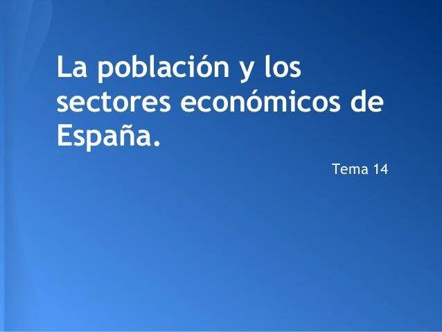 La población y lossectores económicos deEspaña.                  Tema 14