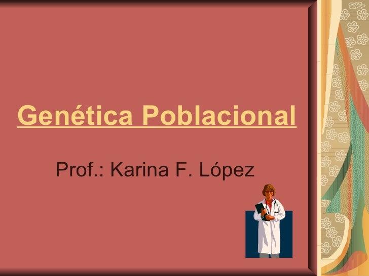 Genética Poblacional Prof.: Karina F. López