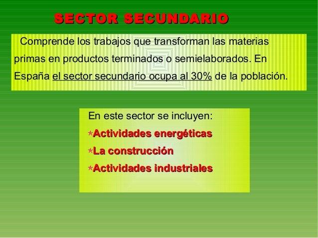 SECTOR TERCIARIOSECTOR TERCIARIO Agrupa los trabajos que no obtienen productos materiales, sino que prestan serviciosprest...