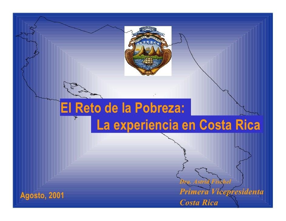 El Reto de la Pobreza:                 La experiencia en Costa Rica                                 Dra. Astrid Fischel   ...