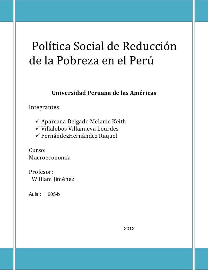 Política Social de Reducciónde la Pobreza en el Perú          Universidad Peruana de las AméricasIntegrantes:    Aparcana...