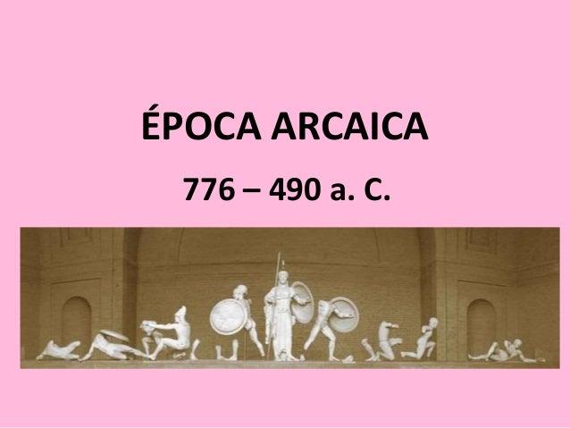 ÉPOCA ARCAICA 776 – 490 a. C.