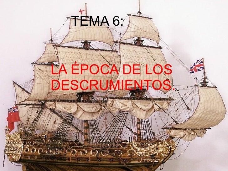 LA ÉPOCA DE LOS  DESCRUMIENTOS. TEMA 6: