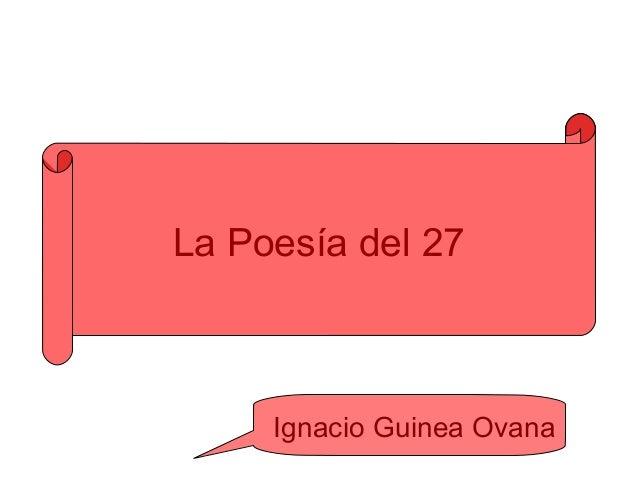 La Poesía del 27     Ignacio Guinea Ovana